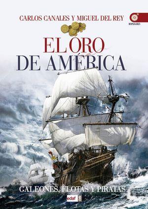EL ORO DE AMERICA. GALEONES, FLOTAS Y PIRATAS