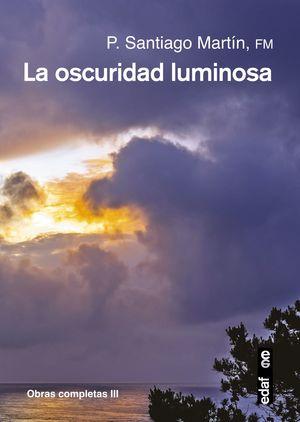 LA OSCURIDAD LUMINOSA. OBRAS COMPLETAS III