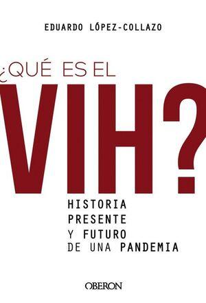 QUÉ ES EL VIH? HISTORIA, PRESENTE Y FUTURO DE UNA PANDEMIA