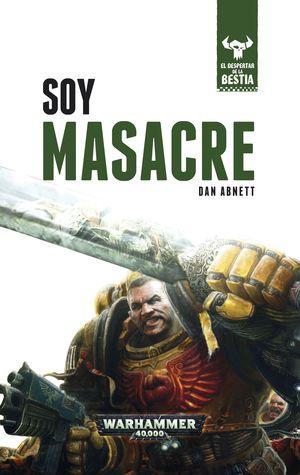 SOY MASACRE. EL DESPERTAR DE LA BESTIA . LIBRO I