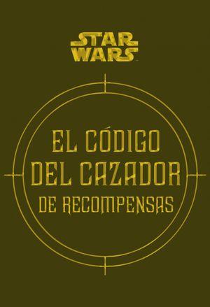 STAR WARS EL CÓDIGO DEL CAZADOR DE RECOMPENSAS