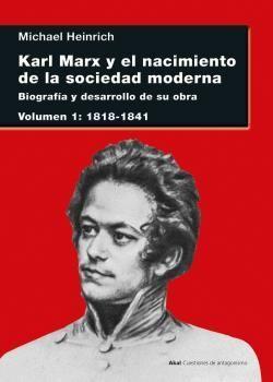 KARL MARX Y EL NACIMIENTO DE LA SOCIEDAD MODERNA. VOL. I: 1818-1841