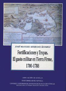 FORTIFICACIONES Y TROPAS. GASTO MILITAR TIERRA FIRME, 1700-1788