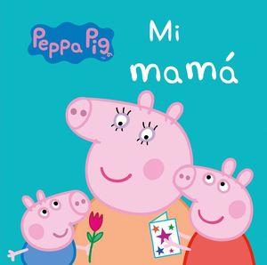 MI MAMÁ - PEPPA PIG