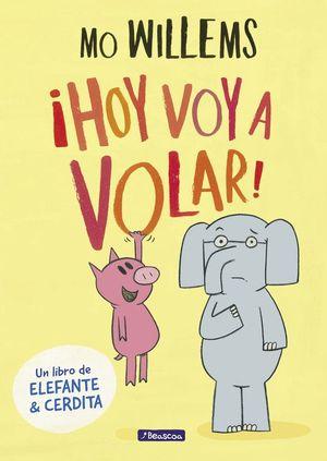 HOY VOY A VOLAR! UN LIBRO DE ELEFANTE Y CERDITA