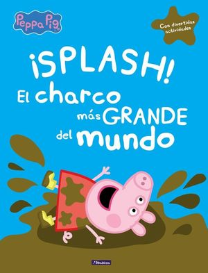 SPLASH! EL CHARCO MÁS GRANDE DEL MUNDO - PEPPA PIG