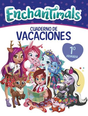 CUADERNO VACACIONES 1 PRIMARIA. ENCHANTIMALS