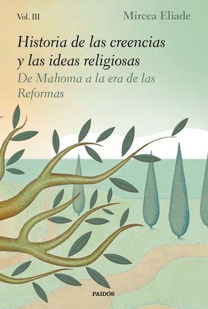 HISTORIA DE LAS CREENCIAS Y LAS IDEAS RELIGIOSAS T.III