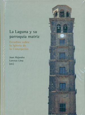 LA LAGUNA Y SU PARROQUIA MATRIZ. ESTUDIOS SOBRE LA IGLESIA DE LA CONCEPCIÓN