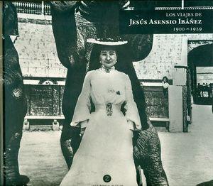LOS VIAJES DE JESÚS ASENSIO IBÁÑEZ 1900-1929