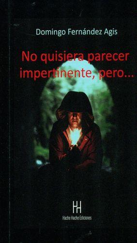 NO QUISIERA PARECER IMPERTINENTE, PERO...