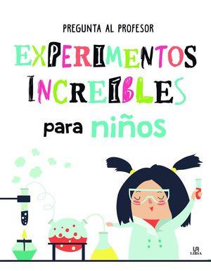EXPERIMENTOS INCREÍBLES PARA NIÑOS - PREGUNTA AL PROFESOR