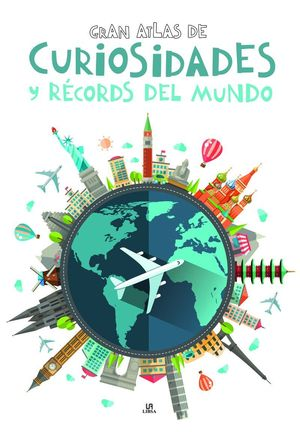 GRAN ATLAS DE CURIOSIDADES Y RECORDS DEL MUNDO