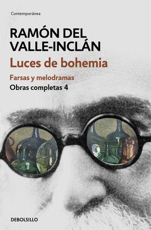 LUCES DE BOHEMIA. FARSAS Y MELODRAMAS. OBRAS COMPLETAS IV
