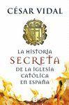 HISTORIA SECRETA DE LA IGLESIA CATÓLICA EN ESPAÑA, LA