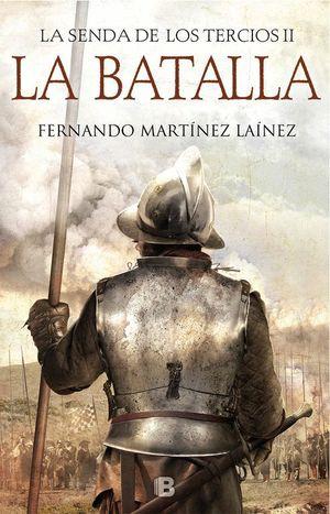 LA BATALLA (LA SENDA DE LOS TERCIOS II)