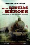 ENTRE BESTIAS Y HEROES (PREMIO ESPASA ENSAYO 2011)
