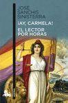 AY, CARMELA! / EL LECTOR POR HORAS