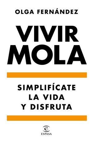 VIVIR MOLA. SIMPLIFÍCATE LA VIDA Y DISFRUTA