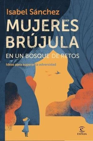 MUJERES BRÚJULA EN UN BOSQUE DE RETOS. IDEAS PARA SUPERAR LA ADVERSIDAD.