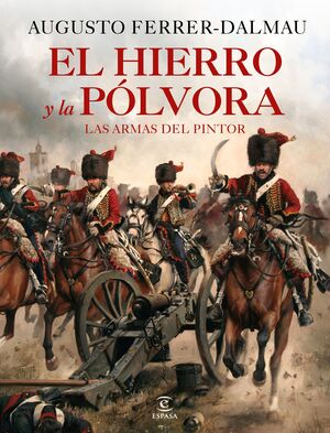 EL HIERRO Y LA PÓLVORA. LAS ARMAS DEL PINTOR