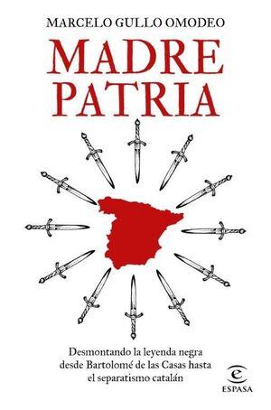 MADRE PATRIA. DESMONTANDO LA LEYENDA NEGRA DESDE BARTOLOMÉ DE LAS CASAS HASTA EL SEPARATISMO CATALÁN