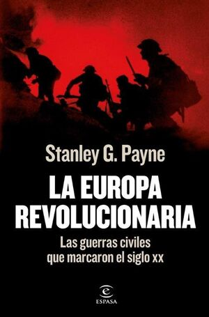 LA EUROPA REVOLUCIONARIA. LAS GUERRAS CIVILES QUE MARCARON EL SIGLO XX