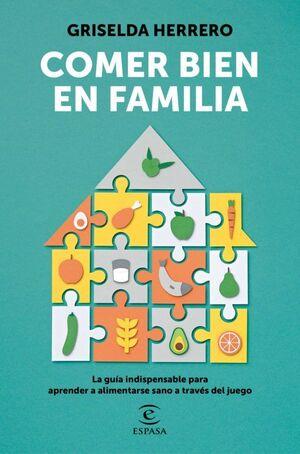 COMER BIEN EN FAMILIA. LA GUÍA INDISPENSABLE PARA APRENDER A ALIMENTARSE SANO A