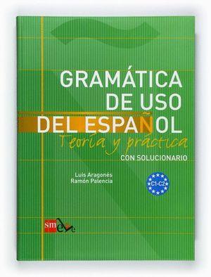 GRAMATICA DE USO DEL ESPAÑOL. C1-C2 TEORIA Y PRÁCTICA CON SOLUCIONARIO
