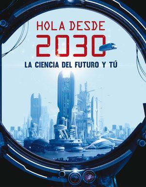 HOLA DESDE 2030. LA CIENCIA DEL FUTURO Y TU