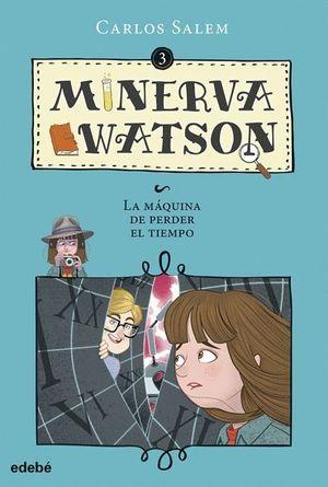 LA MÁQUINA DE PERDER EL TIEMPO - MINERVA WATSON 3