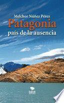 PATAGONIA, PAIS DE LA AUSENCIA