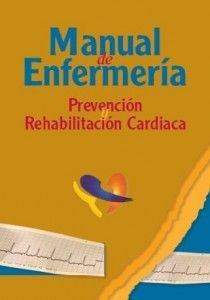 MANUAL DE ENFERMERIA. PREVENCION Y REHABILITACION CARDIACA + CD