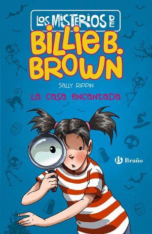 LOS MISTERIOS DE BILLIE B. BROWN 1. LA CASA ENCANTADA