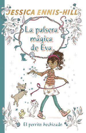 LA PULSERA MÁGICA DE EVA 2 EL PERRITO HECHIZADO