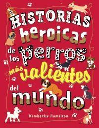 HISTORIAS HEROICAS DE LOS PERROS MAS VALIENTES DEL MUNDO