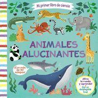 ANIMALES ALUCINANTES. MI PRIMER LIBRO DE CIENCIA