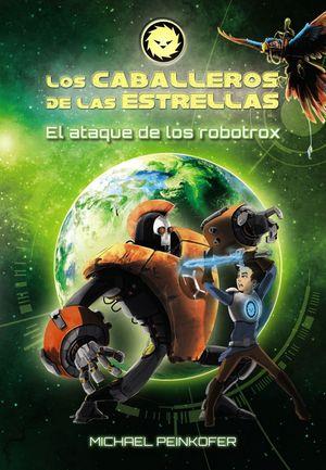 LOS CABALLEROS DE LAS ESTRELLAS 2. EL ATAQUE DE LOS ROBOTROX
