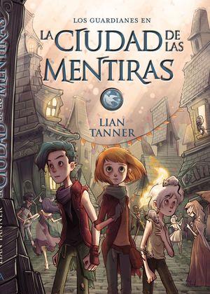 LA CIUDAD DE LAS MENTIRAS - LOS GUARDIANES II