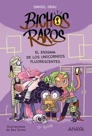 EL ENIGMA DE LOS UNICORNIOS FLUORESCENTES - BICHOS RAROS 1