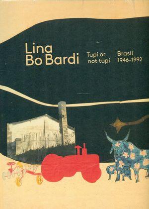 LINA BO BARDI. TUPÍ OR NOT TUPÍ. BRASIL 1946-1992