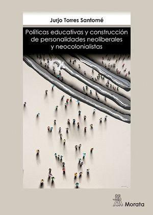 POLÍTICAS EDUCATIVAS Y CONSTRUCCION DE PERSONALIDADES NEOLIBERALES Y NEOCOLONIALISTAS