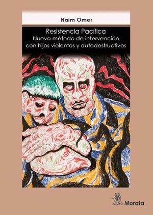 RESISTENCIA PACÍFICA. NUEVO METODO DE INTERVENCION CON HIJOS VIOLETOS Y AUTODESTRUCTIVOS