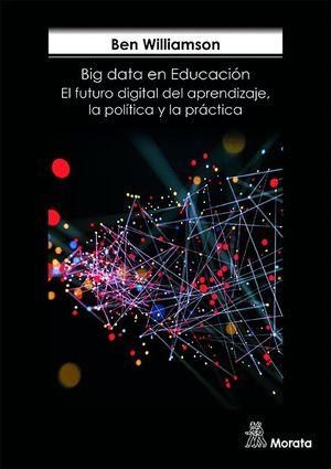 BIG DATA EN EDUCACIÓN. EL FUTURA DIGITAL DEL APRENDIZAJE, LA POLÍTICA Y LA PRÁCTA