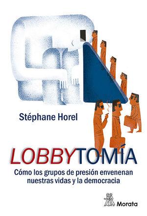 LOBBYTOMÍA. COMO LOS GRUPOS DE PRESION ENVENENAN NUESTRAS VIDAS Y LA DEMOCRACIA