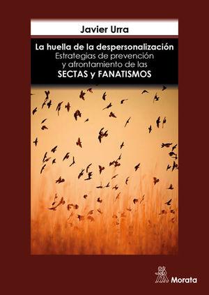 LA HUELLA DE LA DESPERSONALIZACION. ESTRATEGIAS DE PREVENCION Y AFRONTAMIENTO DE LAS SECTAS Y GRUPOS FANÁTICOS