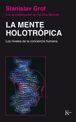 MENTE HOLOTROPICA, LA. LOS NIVELES DE LA CONCIENCIA HUMANA