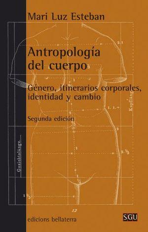 ANTROPOLOGIA DEL CUERPO. GENERO, ITINERARIOS CORPORALES,