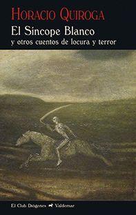 EL SINCOPE BLANCO Y OTROS CUENTOS DE LOCURA Y TERROR