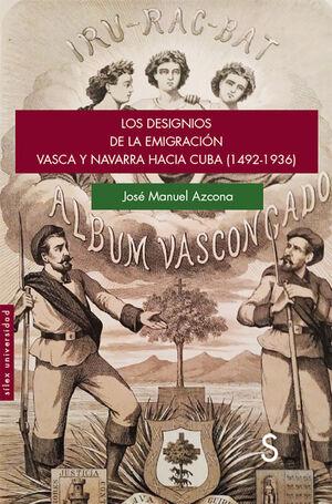 LOS DESIGNIOS DE LA EMIGRACIÓN VASCA Y NAVARRA HACIA CUBA (1492-1